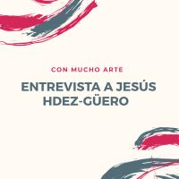 "Jesús Hdez-Güero en el canal de youtube ""Con mucho ARTE"""